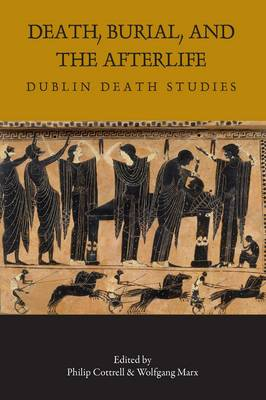 Death, Burial and the Afterlife - Dublin Death Studies (Paperback)