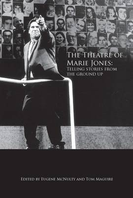 The Theatre of Marie Jones: Telling Stories from the Ground Up (Paperback)