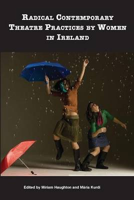 Radical Contemporary Theatre Practices by Women in Ireland (Paperback)