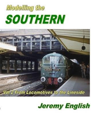 Modelling the Southern: Vol 2: From Locomotive to Lineside (Paperback)