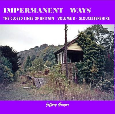 Impermanent Ways: the Closed Lines of Britain Vol 8 - Gloucestershire: Volume 8 (Paperback)