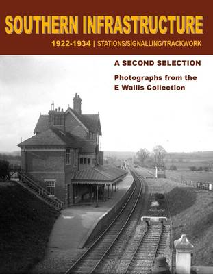 Southern Infrastructure 1922 - 1934: A Second Selection: Photographs from the E Wallis Collection (Paperback)