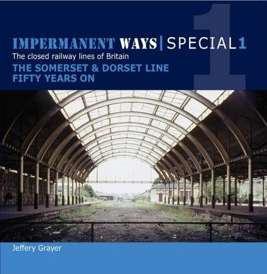 Impermanent Ways Special 1: Somerset & Dorset Line Fifty Years on (Paperback)