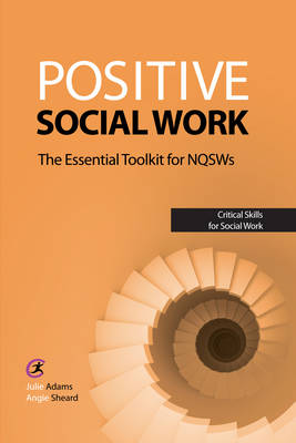 Positive Social Work: The Essential Toolkit for NQSWS - Critical Skills for Social Work (Paperback)
