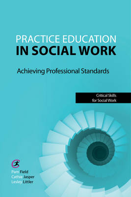 Practice Education in Social Work: Achieving Professional Standards - Critical Skills for Social Work (Paperback)
