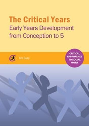 The Critical Years: Early Years Development from Conception to 5 - Critical Approaches to Social Work (Paperback)