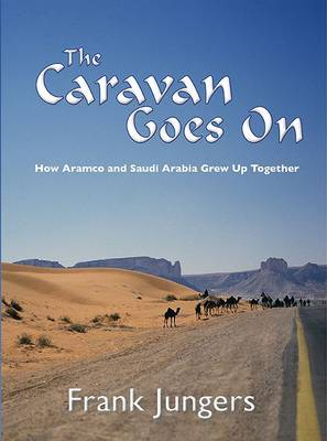 The Caravan Goes on: How Aramco and Saudi Arabia Grew Up Together (Paperback)