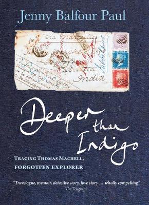 Deeper Than Indigo: Tracing Thomas Machell, Forgotten Explorer (Paperback)