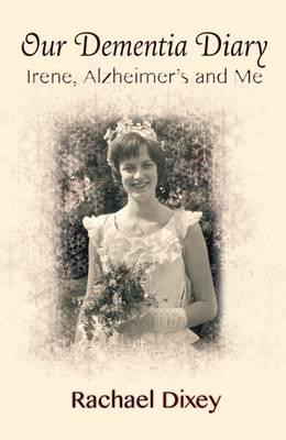Our Dementia Diary: Irene, Alzheimer's and Me (Hardback)