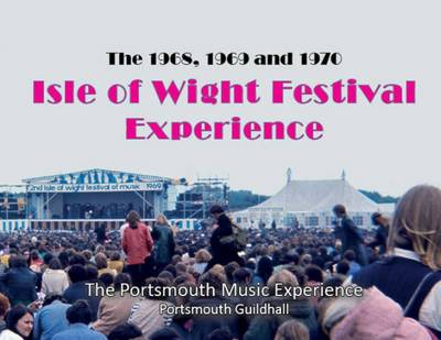 The 1968, 1969 & 1970 Isle of Wight Festival Experience (Paperback)