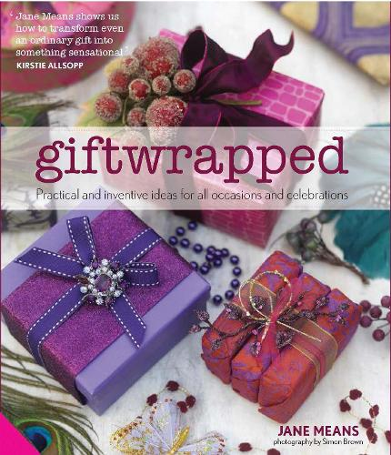 Giftwrapped: Practical and Inventive Ideas for All Occasions and Celebrations (Hardback)