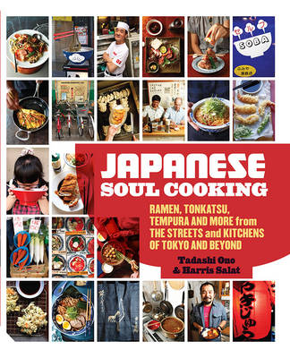 Japanese Soul Cooking: Ramen, Tonkatsu, Tempura and more from the Streets and Kitchens of Tokyo and beyond (Hardback)