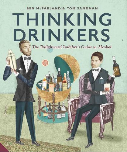 Thinking Drinkers: The Enlightened Imbiber...s Guide to Alcohol (Hardback)