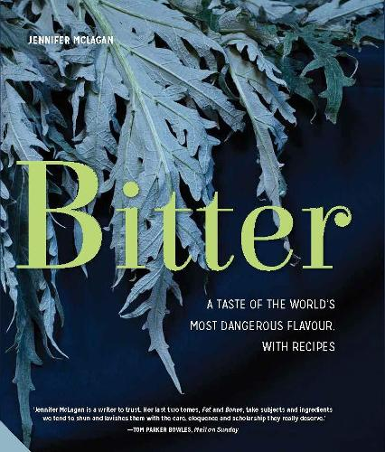 Bitter: A Taste of the World's Most Dangerous Flavour (Hardback)