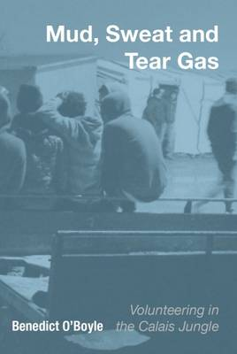 Mud Sweat and Tear Gas: Volunteering in the Calais Jungle (Paperback)