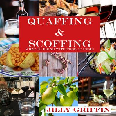 Quaffing & Scoffing: What to Drink with Food at Home (Paperback)