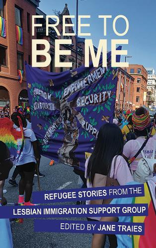 Free to Be Me: Refugee Stories from the Lesbian Immigration Support Group (Paperback)