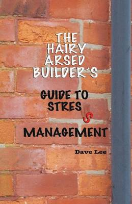 The Hairy Arsed Builder's Guide for Relieving Stress (Paperback)