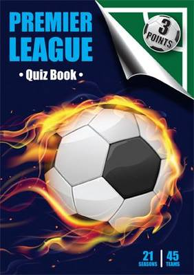 Three Points Quiz Book Premier League: 21 Seasons 45 Teams - Three Points Quiz Book Premier League 1 (Paperback)