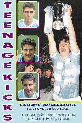 Teenage Kicks: The Story of Manchester City's 1986 FA Youth Cup Team (Paperback)