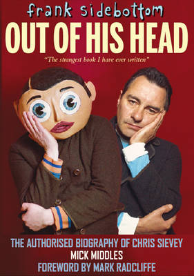 Frank Sidebottom Out of His Head: The Authorised Biography of Chris Sievey (Hardback)