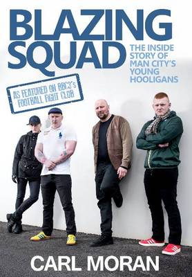 Blazing Squad: The Inside Story of Man City's Young Hooligans (Paperback)