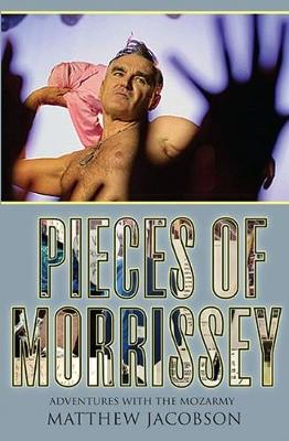 Pieces of Morrissey: Adventures with the Mozarmy (Paperback)