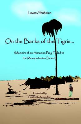 On the Banks of the Tigris: Memoirs of an Armenian Boy Exiled to the Mesopotamian Desert (Paperback)