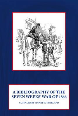 A Bibliography of the Seven Weeks War (Hardback)