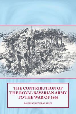 The Contribution of the Royal Bavarian Army to the War of 1866 (Hardback)