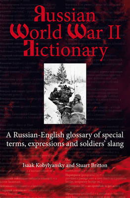 Russian World War II Dictionary: A Russian-English Glossary of Special Terms, Expressions and Soldiers' Slang (Hardback)