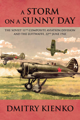 A Storm on a Sunny Day: The Soviet 11th Composite Aviation Division and the Luftwaffe, 22 June 1941 (Paperback)