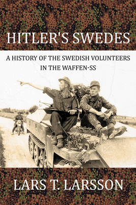 Hitler'S Swedes: A History of the Swedish Volunteers in the Waffen-Ss (Hardback)