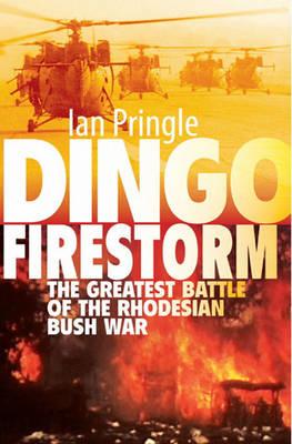 Dingo Firestorm: The Greatest Battle of the Rhodesian Bush War (Hardback)