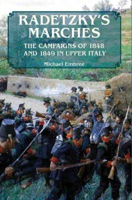 Radetzky'S Marches: The Campaigns of 1848 and 1849 in Upper Italy (Paperback)