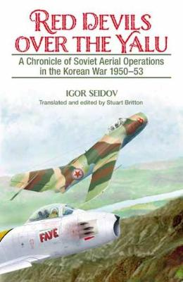 Red Devils Over the Yalu: A Chronicle of Soviet Aerial Operations in the Korean War 1950-53 - Helion Studies in Military History (Paperback)