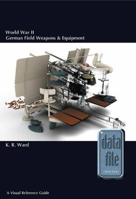 World War II German Field Weapons & Equipment: A Visual Reference Guide - Datafile 1939-45 (Paperback)