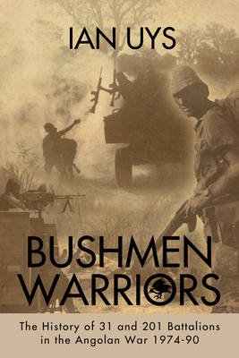 Bushmen Soldiers: The History of 31, 201 & 203 Battalions During the Border War 1974-90 (Paperback)
