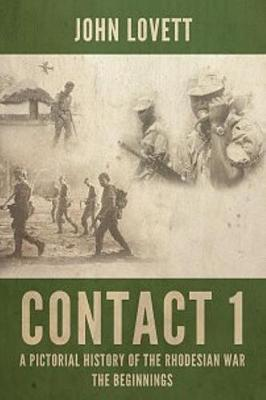 Contact 1: A Pictorial History of the Rhodesian War. the Beginnings (Hardback)