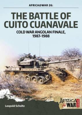 The Battle of Cuito Cuanavale: Cold War Angolan Finale, 1987-1988 - Africa@War (Paperback)