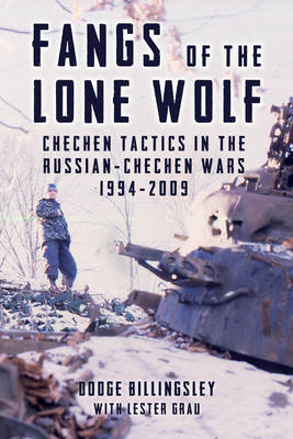 Fangs of the Lone Wolf: Chechen Tactics in the Russian-Chechen Wars 1994-2009 (Hardback)