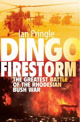 Dingo Firestorm: The Greatest Battle of the Rhodesian Bush War (Paperback)