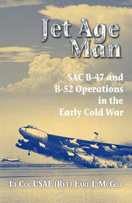Jet Age Man: SAC B-47 and B-52 Operations in the Early Cold War (Paperback)