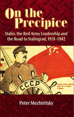On the Precipice: Stalin, the Red Army Leadership and the Road to Stalingrad , 1931-42 (Paperback)