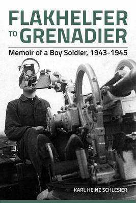Flakhelfer to Grenadier: Memoir of a Boy Soldier, 1943-1945 (Paperback)