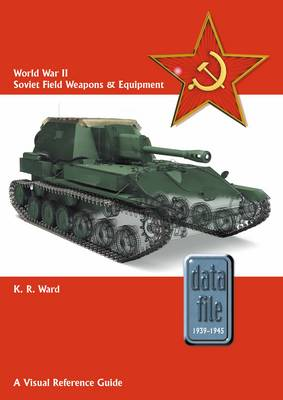 World War II Soviet Field Weapons & Equipment: A Visual Reference Guide - Datafile 1939-45 (Paperback)