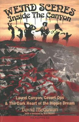 Weird Scenes Inside The Canyon: Laurel Canyon, Covert Ops & The Dark Heart of the Hippie Dream (Paperback)