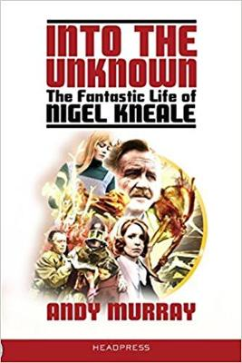 Into The Unknown: The Fantastic Life of Nigel Kneale (Paperback)