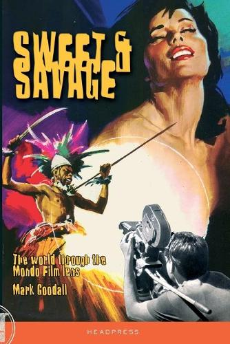 Sweet & Savage: The World Through the Mondo Film Lens (Paperback)