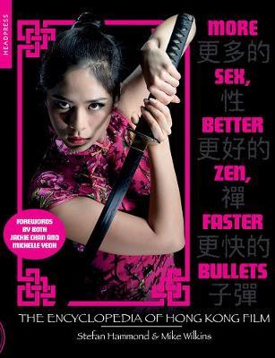 More Sex, Better Zen, Faster Bullets: The Encyclopedia of Hong Kong Film (Paperback)